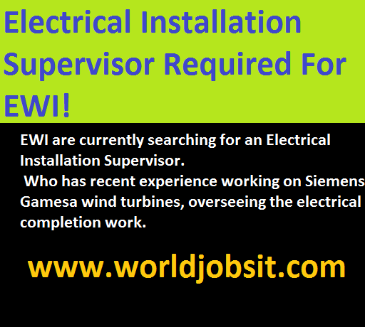 Electrical Installation Supervisor Required For EWI!