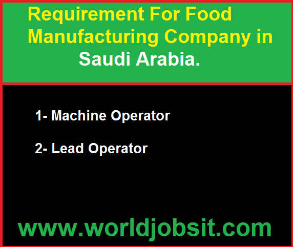 Requirement For Food Manufacturing Company in KSA.