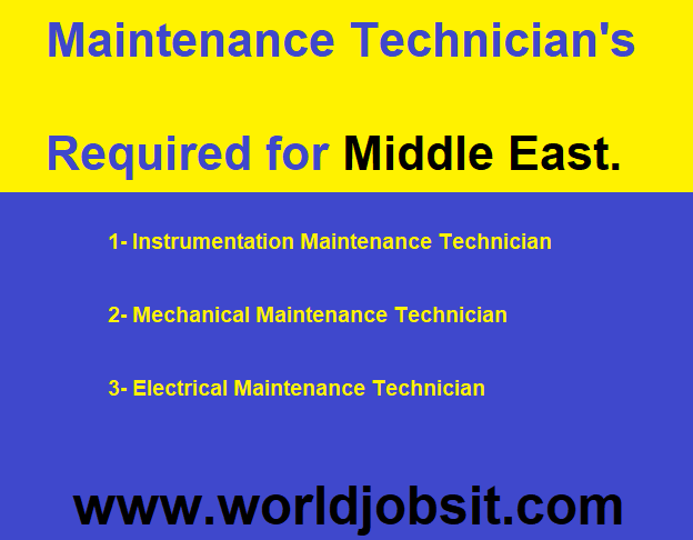Maintenance Technician's Required for Middle East.  Instrumentation Maintenance Technician - Mechanical Maintenance Technician   Electrical Maintenance Technician