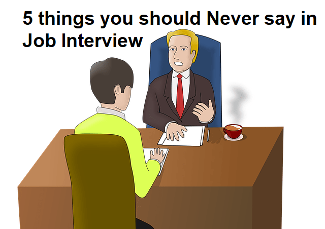 Five things that you shouldn't say in a Job Interview