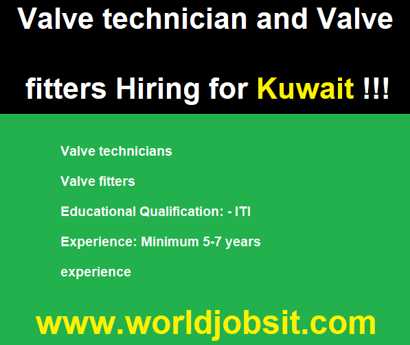 Valve technician and Valve fitters Hiring for Kuwait !!!