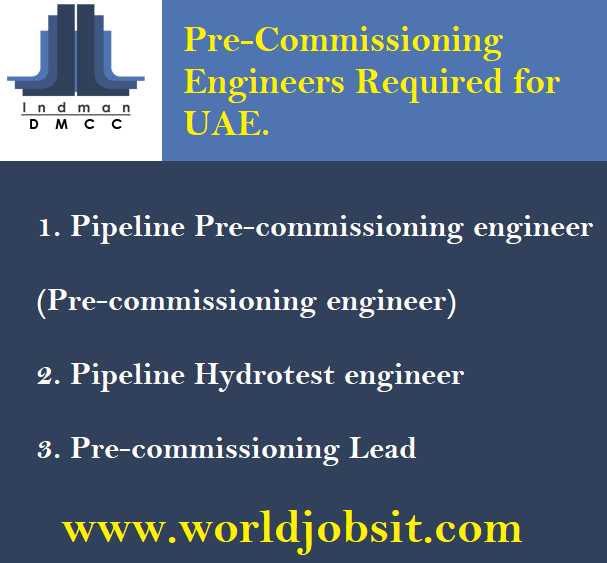Pre-Commissioning Engineers Required for UAE.